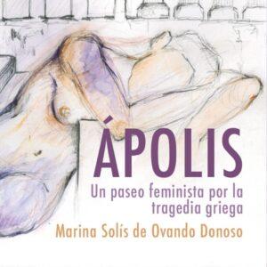 Portada de ÁPOLIS. Un paseo feminista por la tragedia griega
